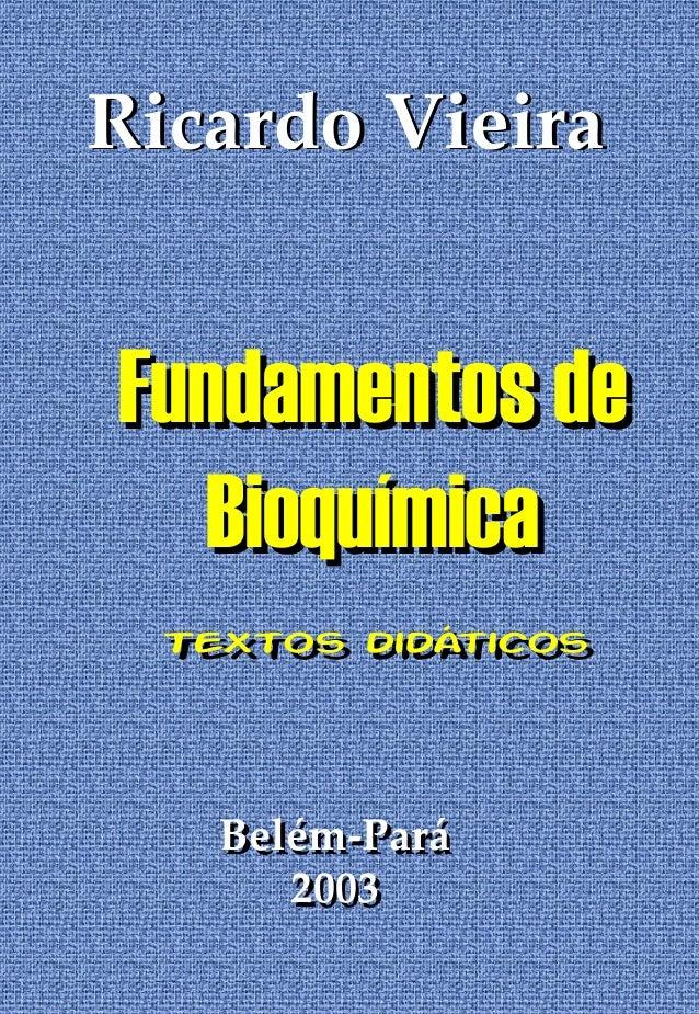 Ricardo VieiraFundamentos de   Bioquímica Textos didáticos Textos didáticos   Belém-Pará      2003