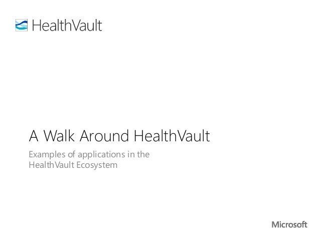 A Walk Around HealthVaultExamples of applications in theHealthVault Ecosystem
