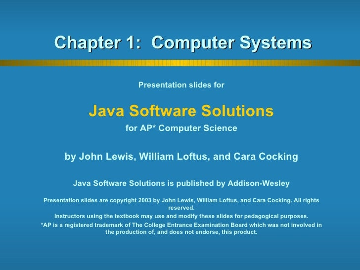 Chapter 1:  Computer Systems Presentation slides for Java Software Solutions for AP* Computer Science by John Lewis, Willi...