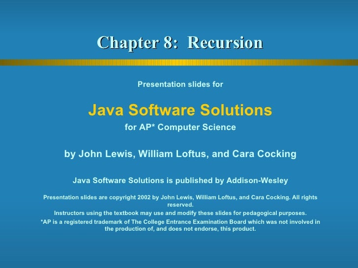 Chapter 8:  Recursion  Presentation slides for Java Software Solutions for AP* Computer Science by John Lewis, William Lof...