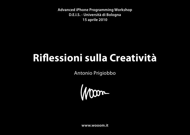 Advanced iPhone Programming Workshop                   Riflessioni sulla Creatività           D.E.I.S. - Università di Bol...