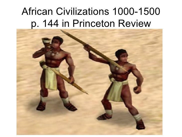 African Civilizations 1000-1500 p. 144 in Princeton Review