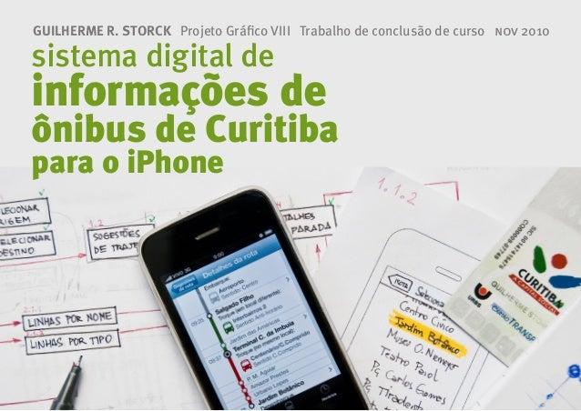 sistema digital de informações de ônibus de Curitiba para o iPhone GUILHERME R. STORCK Projeto Gráfico VIII Trabalho de co...
