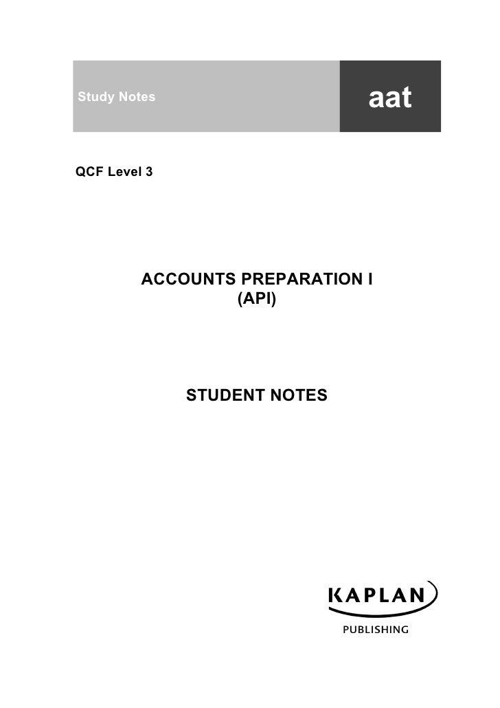 Study Notes                   aatQCF Level 3         ACCOUNTS PREPARATION I                 (API)              STUDENT NOTES