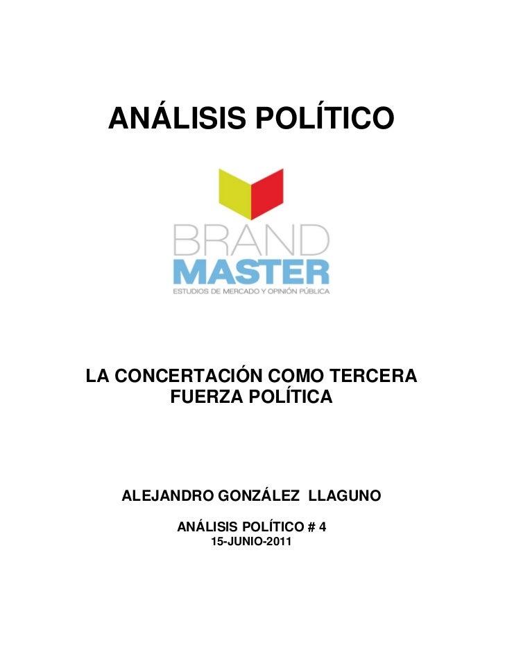 ANÁLISIS POLÍTICOLA CONCERTACIÓN COMO TERCERA       FUERZA POLÍTICA   ALEJANDRO GONZÁLEZ LLAGUNO        ANÁLISIS POLÍTICO ...