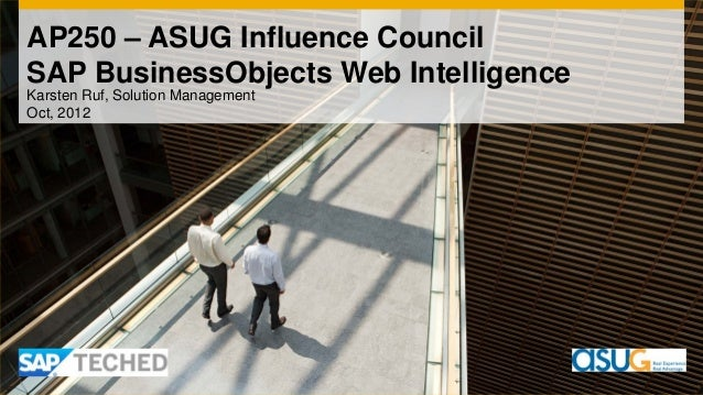 AP250 – ASUG Influence CouncilSAP BusinessObjects Web IntelligenceKarsten Ruf, Solution ManagementOct, 2012