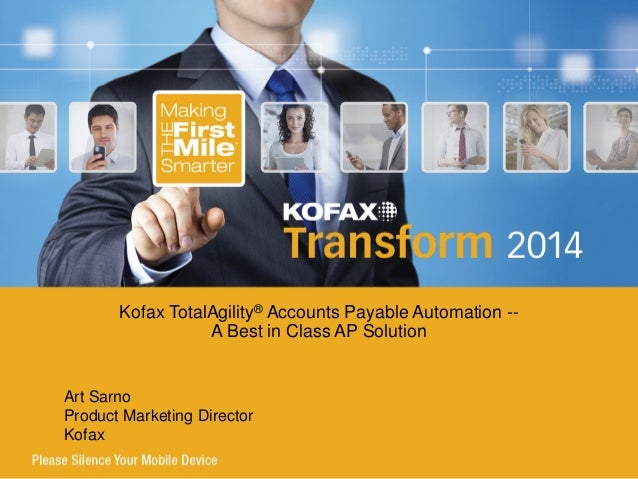 Art Sarno Product Marketing Director Kofax Kofax TotalAgility® Accounts Payable Automation -- A Best in Class AP Solution