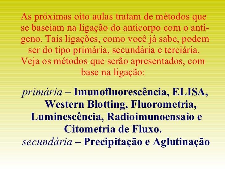primária  – Imunofluorescência, ELISA, Western Blotting, Fluorometria, Luminescência, Radioimunoensaio e Citometria de Flu...