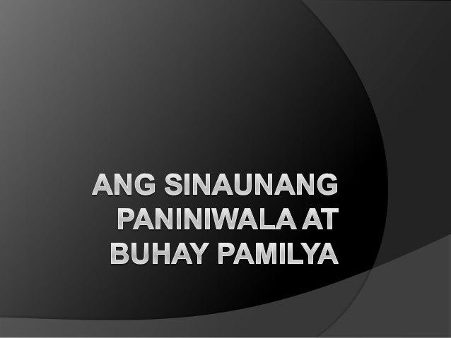 AP 7 - Ang Sinaunang Paniniwala at Buhay Pamilya