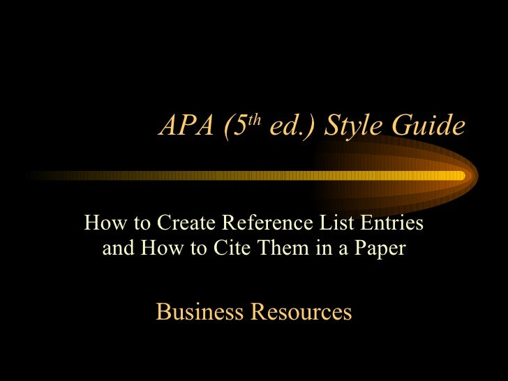 APA (5 th  ed.) Style Guide How to Create Reference List Entries and How to Cite Them in a Paper Business Resources