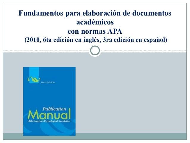 Fundamentos para elaboración de documentos               académicos             con normas APA (2010, 6ta edición en inglé...