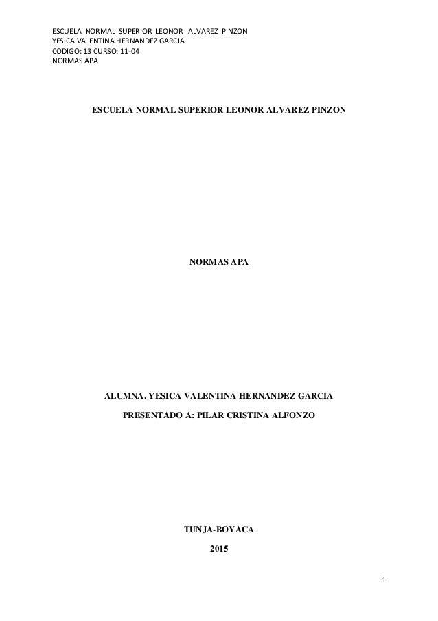ESCUELA NORMAL SUPERIOR LEONOR ALVAREZ PINZON YESICA VALENTINA HERNANDEZ GARCIA CODIGO: 13 CURSO: 11-04 NORMAS APA 1 ESCUE...
