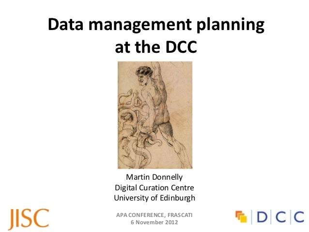 Data management planning       at the DCC          Martin Donnelly       Digital Curation Centre       University of Edinb...