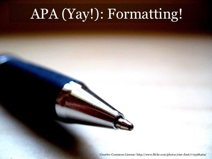 APA (Yay!): Formatting! Creative Commons License: http://www.flickr.com/photos/star-dust/775368469/