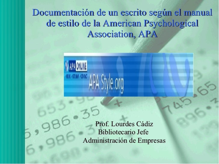 Documentación de un escrito según el manual de estilo de la American Psychological Association, APA Prof. Lourdes Cádiz Bi...