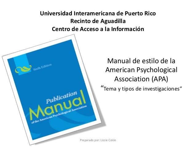 """Manual de estilo de la American Psychological Association (APA) """"Tema y tipos de investigaciones"""" Preparado por: Lizzie Co..."""