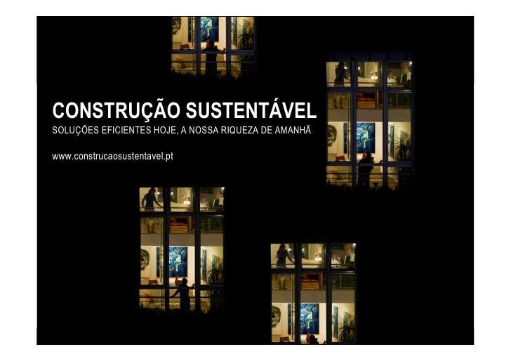 CONSTRUÇÃO SUSTENTÁVEL SOLUÇÕES EFICIENTES HOJE, A NOSSA RIQUEZA DE AMANHÃ  www.construcaosustentavel.pt