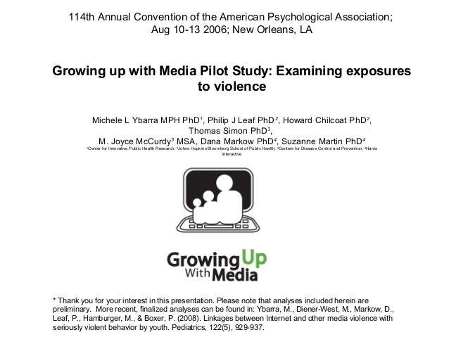 Growing up with Media Pilot Study: Examining exposuresto violenceMichele L Ybarra MPH PhD1, Philip J Leaf PhD2, Howard Chi...