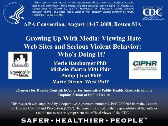 APA Convention, August 14-17 2008, Boston MAGrowing Up With Media: Viewing HateWeb Sites and Serious Violent Behavior:Who'...