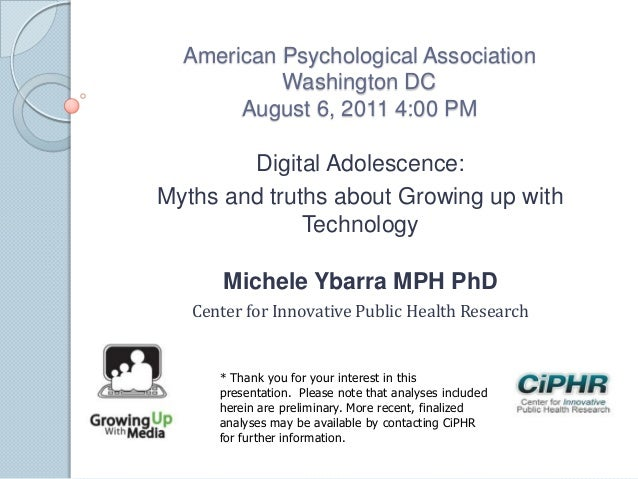 American Psychological AssociationWashington DCAugust 6, 2011 4:00 PMDigital Adolescence:Myths and truths about Growing up...
