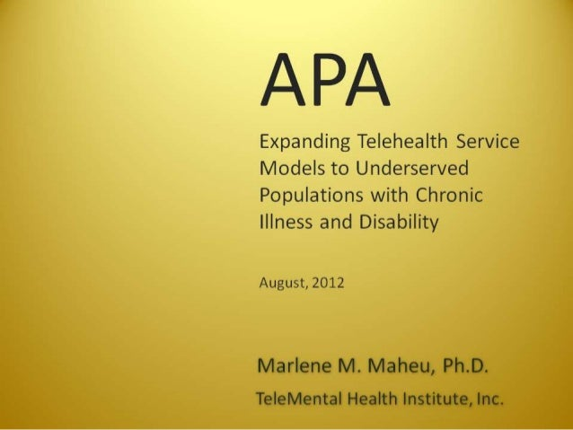 APA  Expanding Telehealth Service Models to Underserved Populations with Chronic Illness and Disability  August,  2012  Ma...