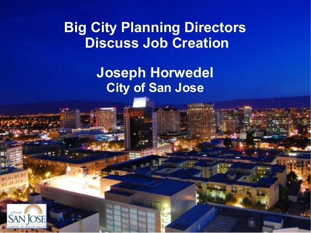 Big City Planning Directors   Discuss Job Creation    Joseph Horwedel      City of San Jose