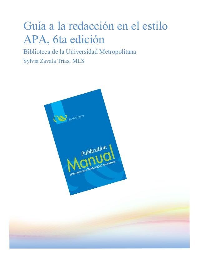 Guía a la redacción en el estilo APA, 6ta edición Biblioteca de la Universidad Metropolitana Sylvia Zavala Trías, MLS