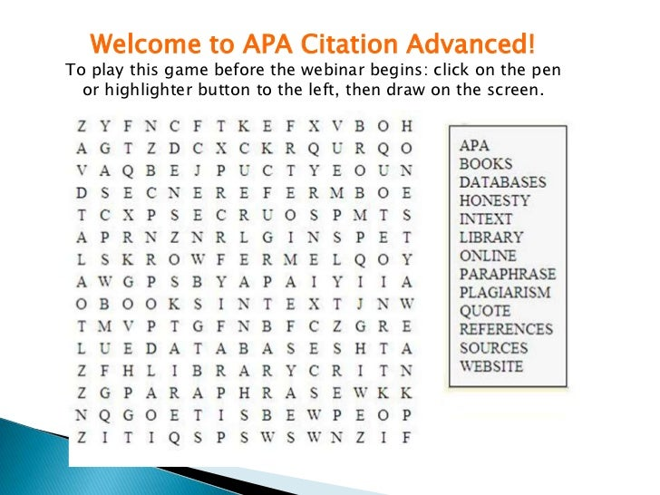Welcome to APA Citation Advanced!To play this game before the webinar begins: click on the pen  or highlighter button to t...