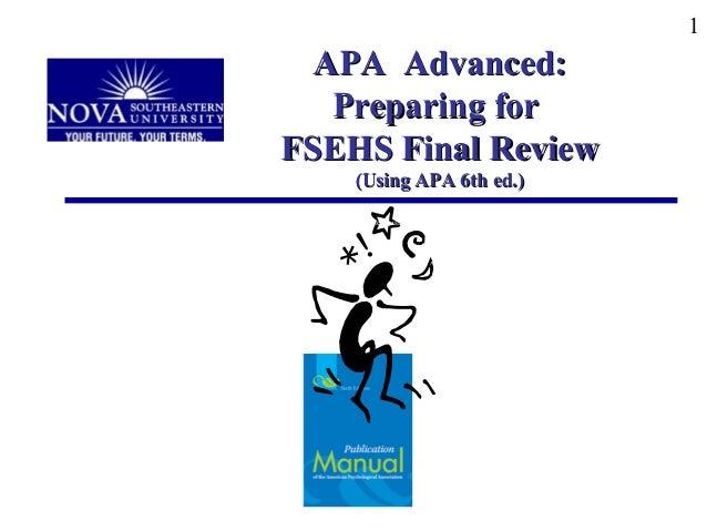 1 APA Advanced:APA Advanced: Preparing forPreparing for FSEHS Final ReviewFSEHS Final Review (Using APA 6th ed.)(Using APA...