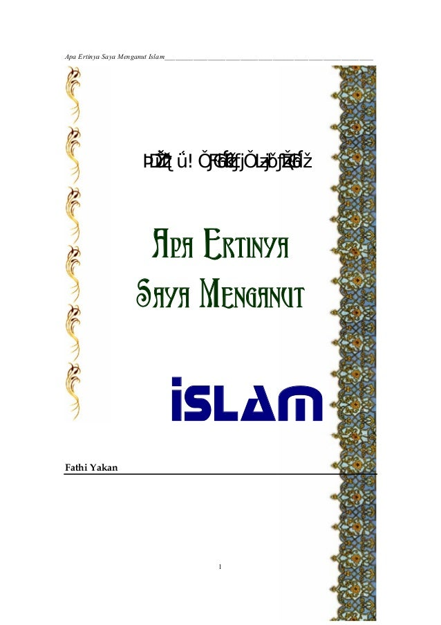 Apa Ertinya Saya Menganut Islam__________________________________________________________ 1 ﹶﻡ؟ﻼﻟﻺﺴ َﺎﺌﻲﻤِﺘﺍﻨ...