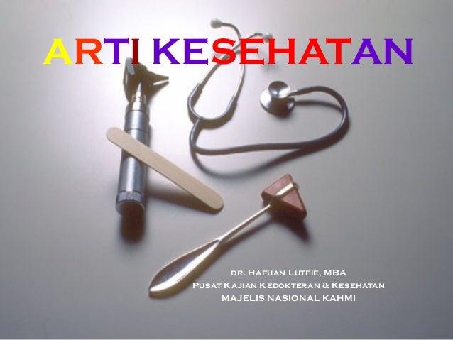 ARTI KESEHATAN dr. Hafuan Lutfie, MBA Pusat Kajian Kedokteran & Kesehatan MAJELIS NASIONAL KAHMI