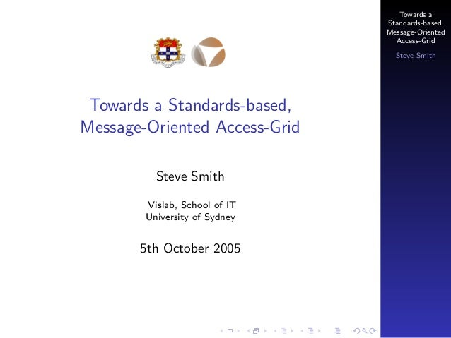 Towards a Standards-based, Message-Oriented Access-Grid Steve Smith  Towards a Standards-based, Message-Oriented Access-Gr...