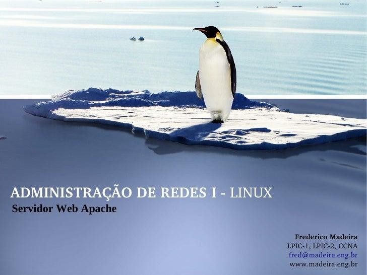 ADMINISTRAÇÃODEREDESILINUX Servidor Web Apache                                       FredericoMadeira              ...