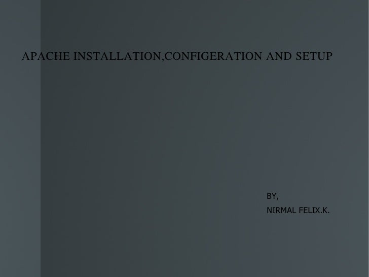 APACHE INSTALLATION,CONFIGERATION AND SETUP BY, NIRMAL FELIX.K.