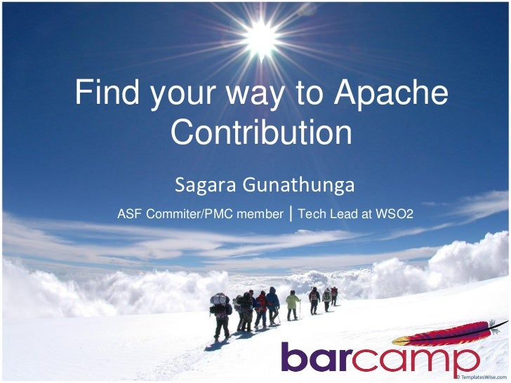 Find your way to Apache      Contribution         Sagara Gunathunga  ASF Commiter/PMC member   | Tech Lead at WSO2