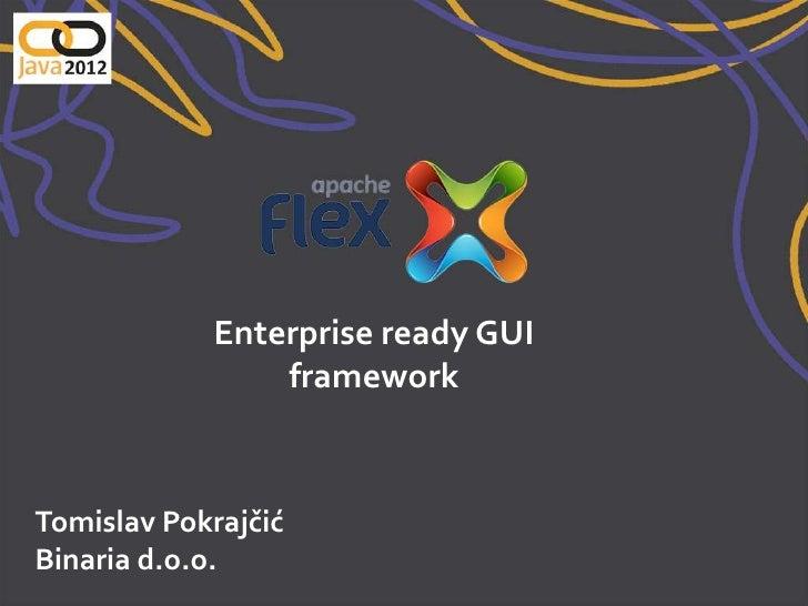 Enterprise ready GUI                frameworkTomislav PokrajčićBinaria d.o.o.