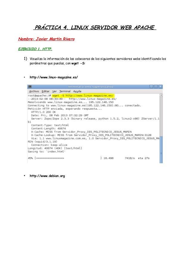 PRÁCTICA 4. LINUX SERVIDOR WEB APACHE Nombre: Javier Martin Rivero EJERCICIO 1. HTTP.  1) Visualiza la información de las ...