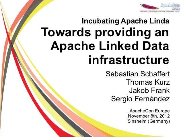 Incubating Apache LindaTowards providing an Apache Linked Data       infrastructure            Sebastian Schaffert        ...