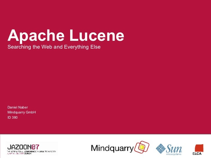 Apache Lucene: Searching the Web and Everything Else (Jazoon07)