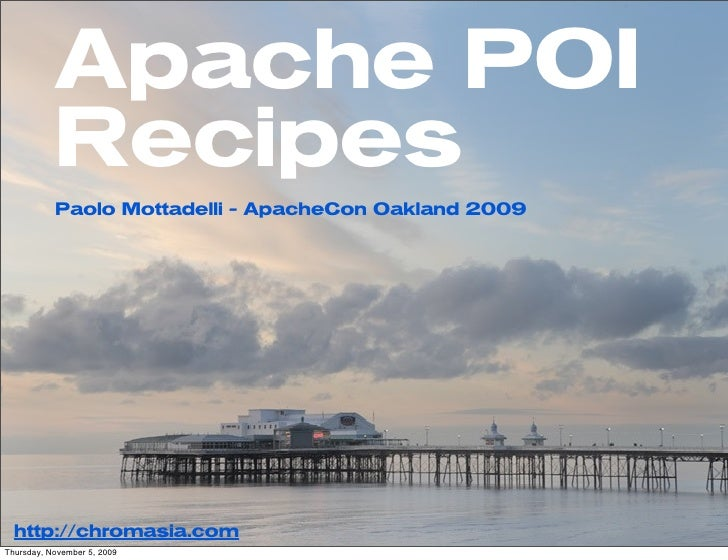 Apache POI            Recipes            Paolo Mottadelli - ApacheCon Oakland 2009       http://chromasia.com Thursday, No...