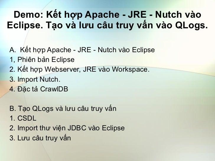 Demo: Kết hợp Apache - JRE - Nutch vào Eclipse. Tạo và lưu câu truy vấn vào QLogs. <ul><li>Kết hợp Apache - JRE - Nutch và...