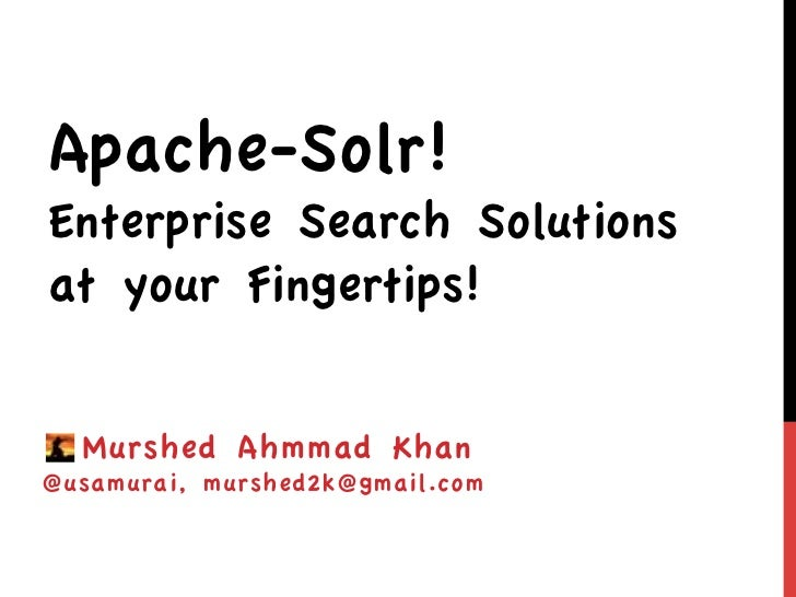 Apache-Solr!Enterprise Search Solutionsat your Fingertips!  Murshed Ahmmad Khan@usamurai, murshed2k@gmail.com
