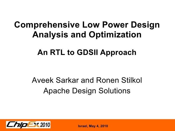 Comprehensive Low Power Design Analysis and Optimization An RTL to GDSII Approach Aveek Sarkar and Ronen Stilkol Apache De...