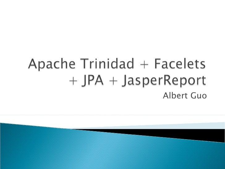 Apache Trinidad + Facelets + JPA + JasperReport.ppt