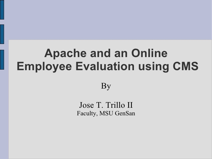 Apache and an Online Employee Evaluation using CMS                 By           Jose T. Trillo II          Faculty, MSU Ge...