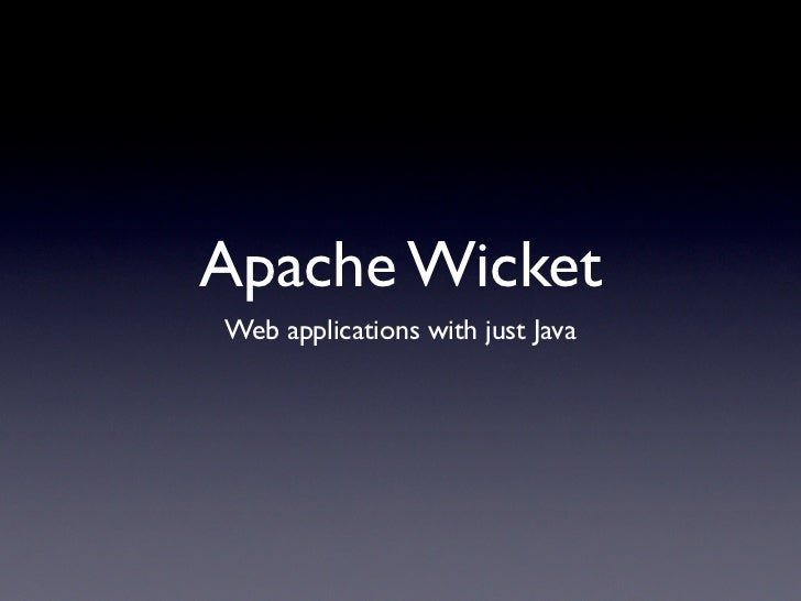Apache Wicket Web applications with just Java