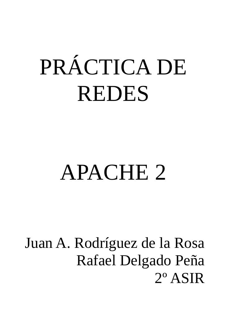 PRÁCTICA DE     REDES     APACHE 2Juan A. Rodríguez de la Rosa        Rafael Delgado Peña                    2º ASIR