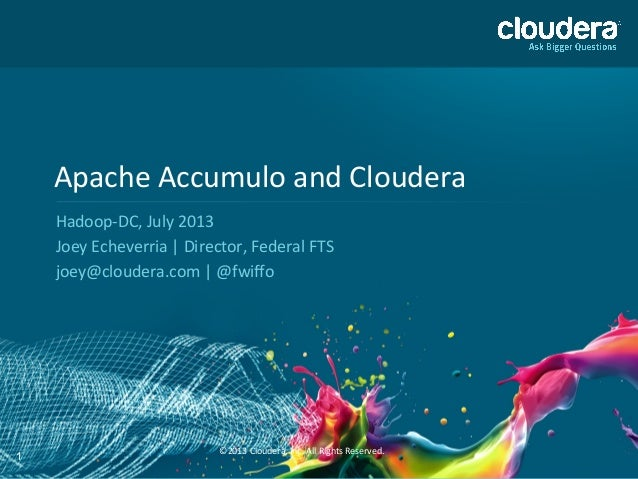 Apache  Accumulo  and  Cloudera   Hadoop-‐DC,  July  2013   Joey  Echeverria  |  Director,  Federal...