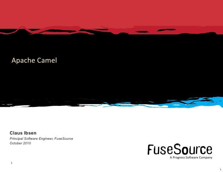 Apache  Camel     Claus Ibsen Principal Software Engineer, FuseSource October 2010                                      ...