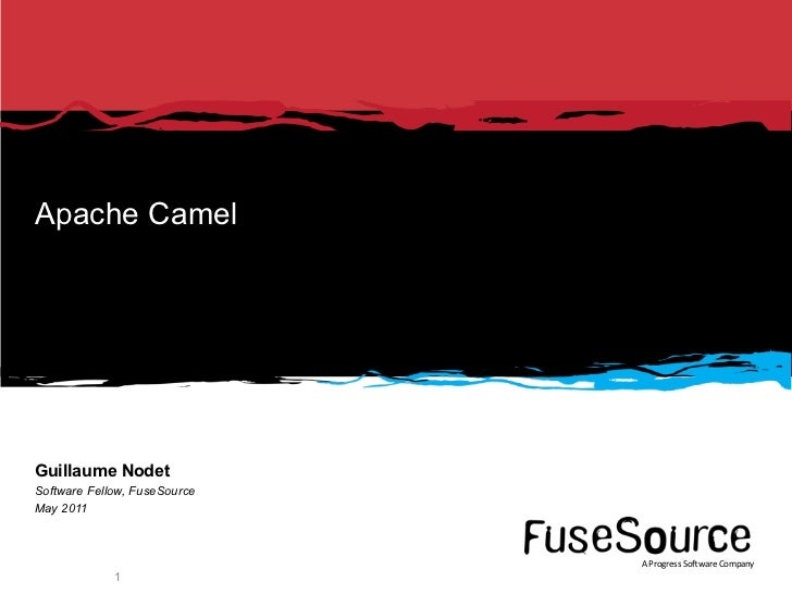 Apache CamelGuillaume NodetSoftware Fellow, FuseSourceMay 2011                              AProgressSo*wareCompany    ...